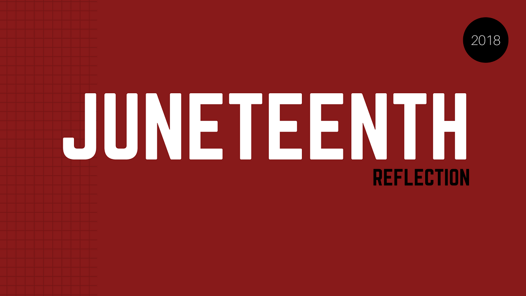 Juneteenth 2018 Reflection