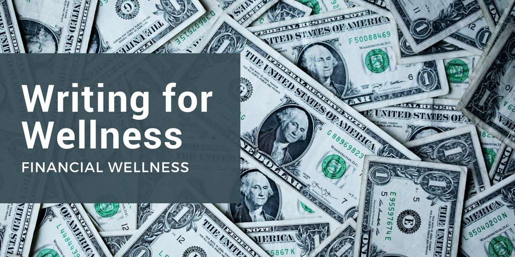 Writing for Wellness: Financial Wellness Dollar bills