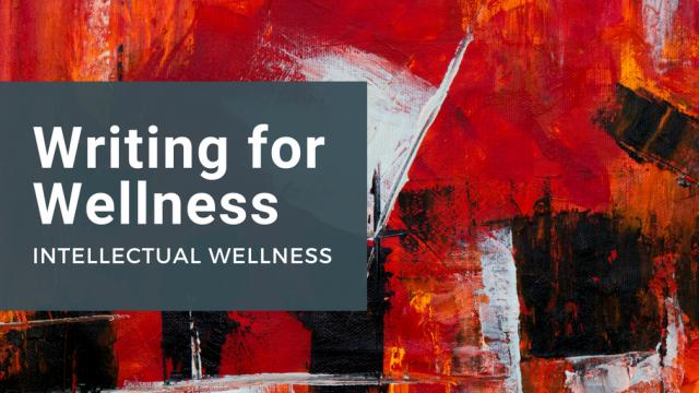 Writing for Wellness - Intellectual Wellness