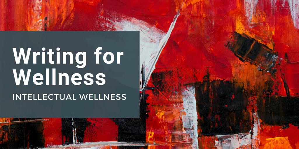 Writing for Wellness - Intellectual Wellness