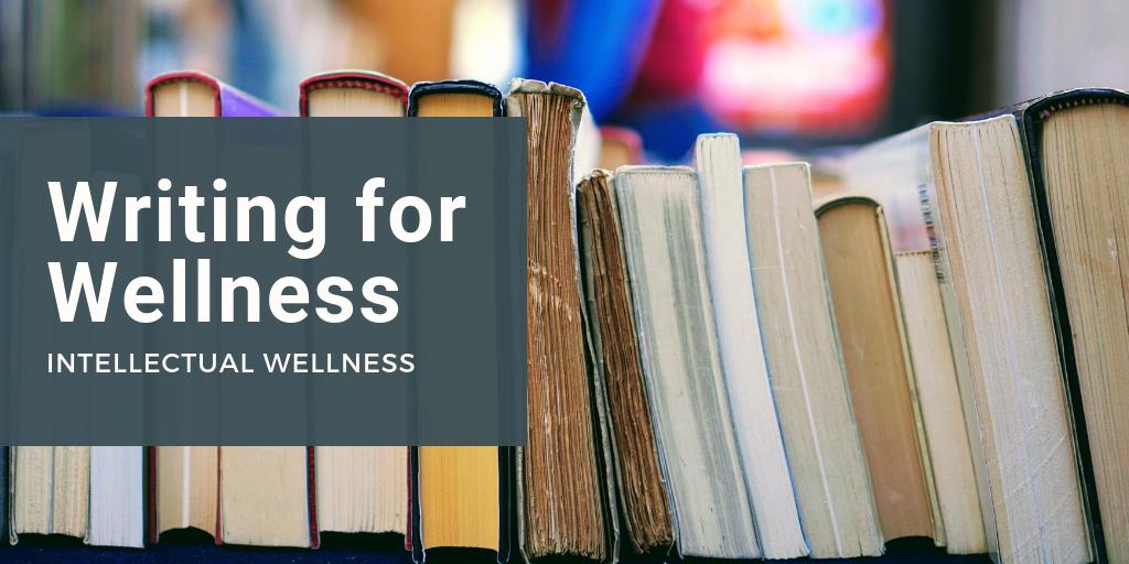 Writing for Wellness: Intellectual Wellness