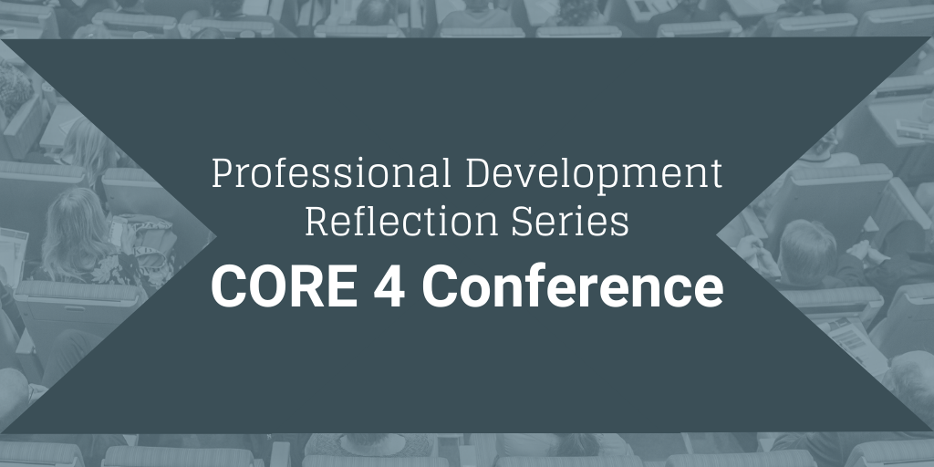 Professional Development Reflection: CORE 4 Conference