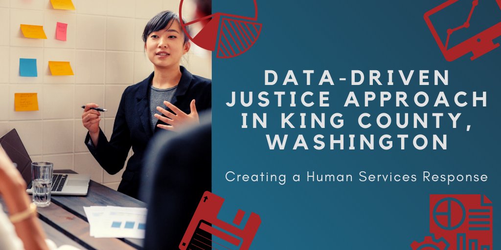 Data-Driven Justice Approach in King County, Washington, Creating a Human Services Response