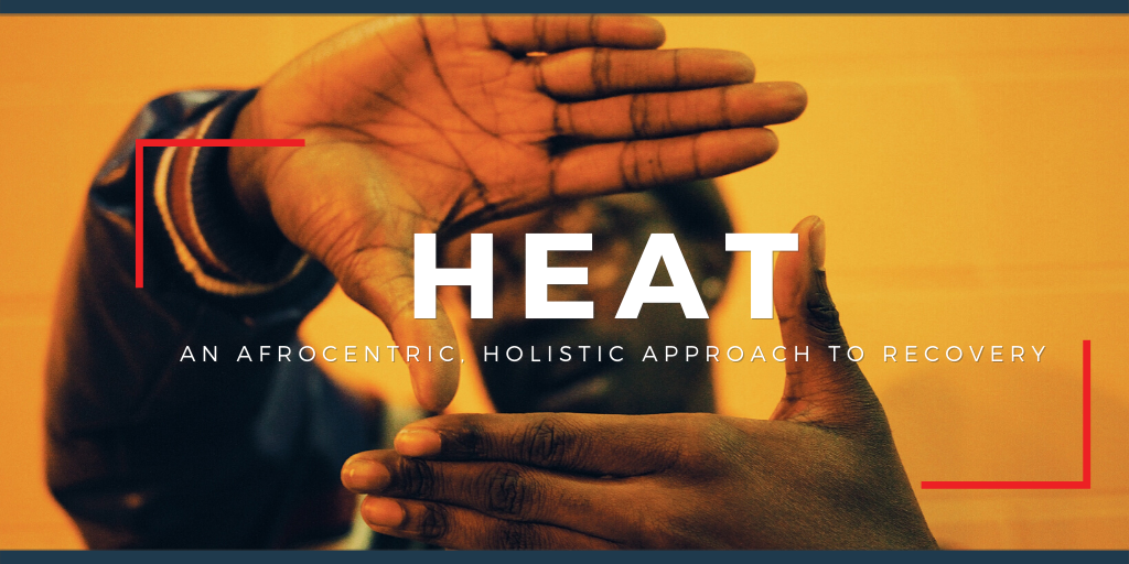 HEAT: An Afrocentric, Holistic Approach to Recovery