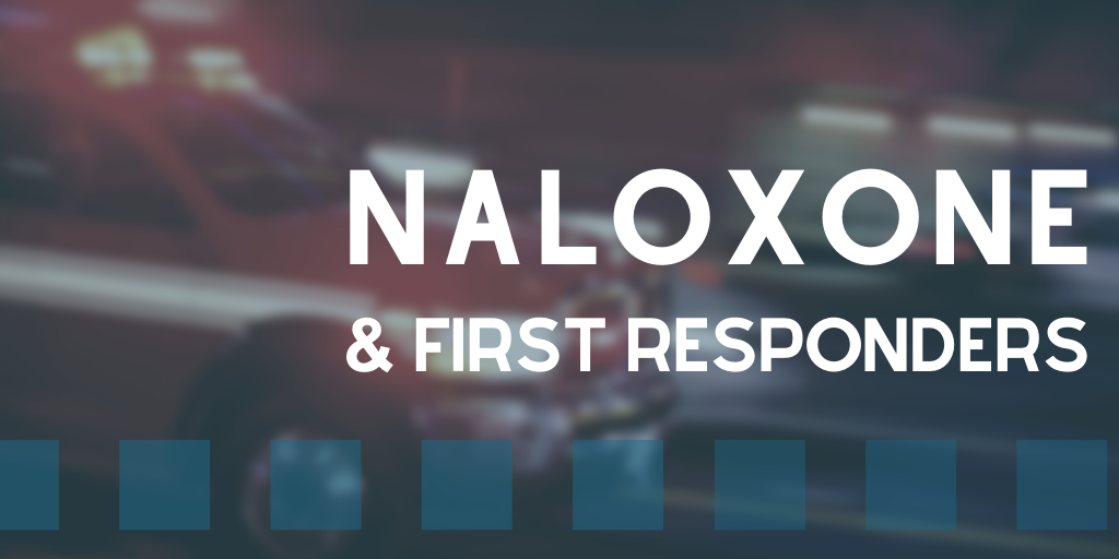 Naloxone and First Responders