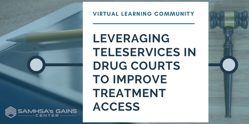 Virtual Learning Community: Leveraging Teleservices in Drug Courts to Improve Treatment Access