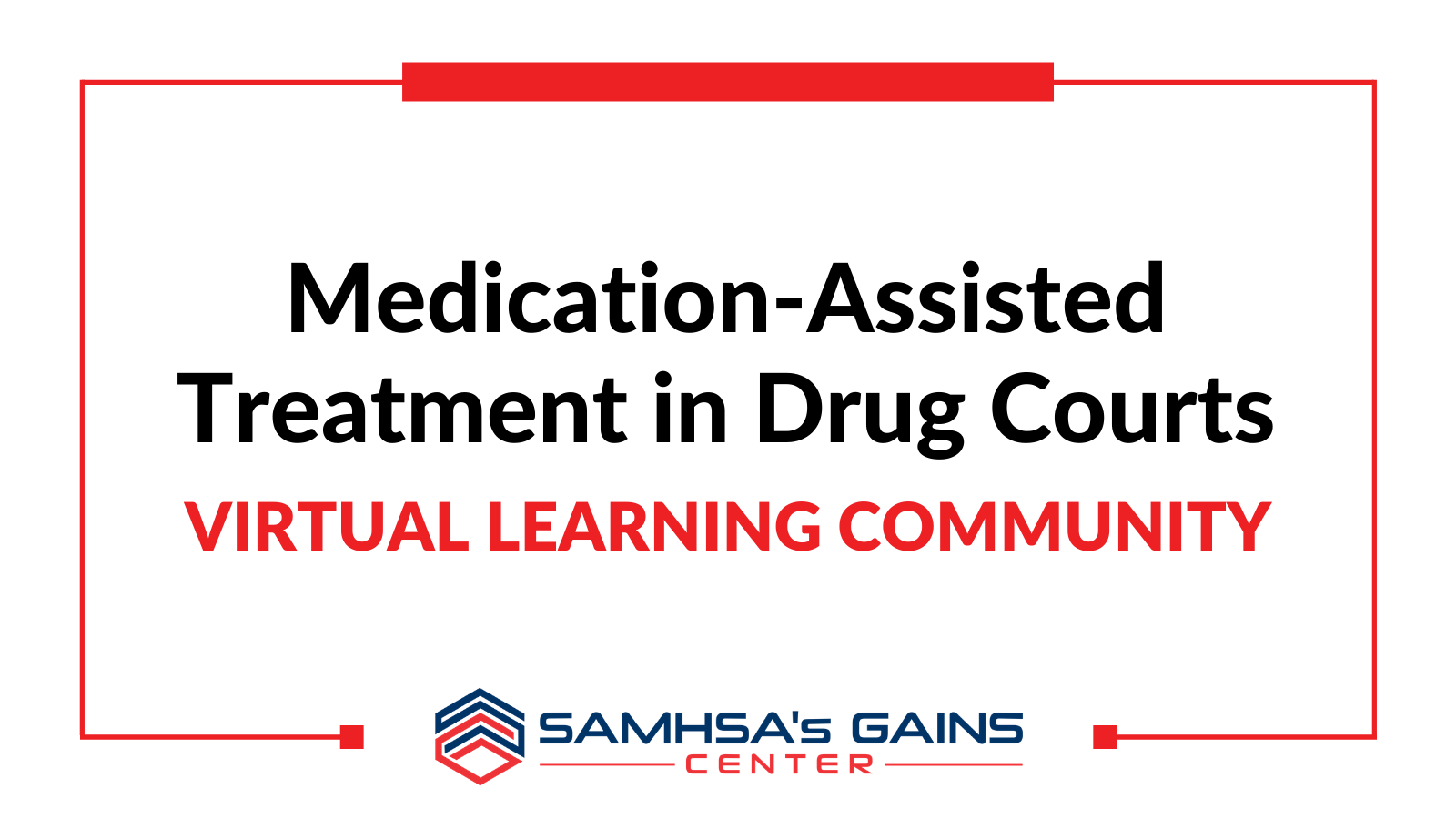 Medication-Assisted Treatment in Drug Courts Virtual Learning Community