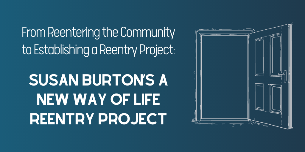 From Reentering the Community to Establishing a Reentry Project: Susan Burton's A New Way of Life Reentry Project