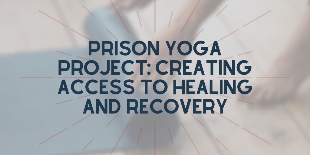 Prison Yoga Project: Creating Access to Healing and Recovery