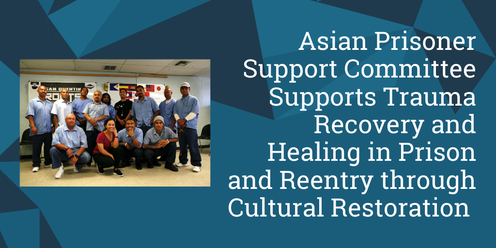 Asian Prisoner Support Committee Supports Trauma Recovery and Healing in Prison and Reentry through Cultural Restoration