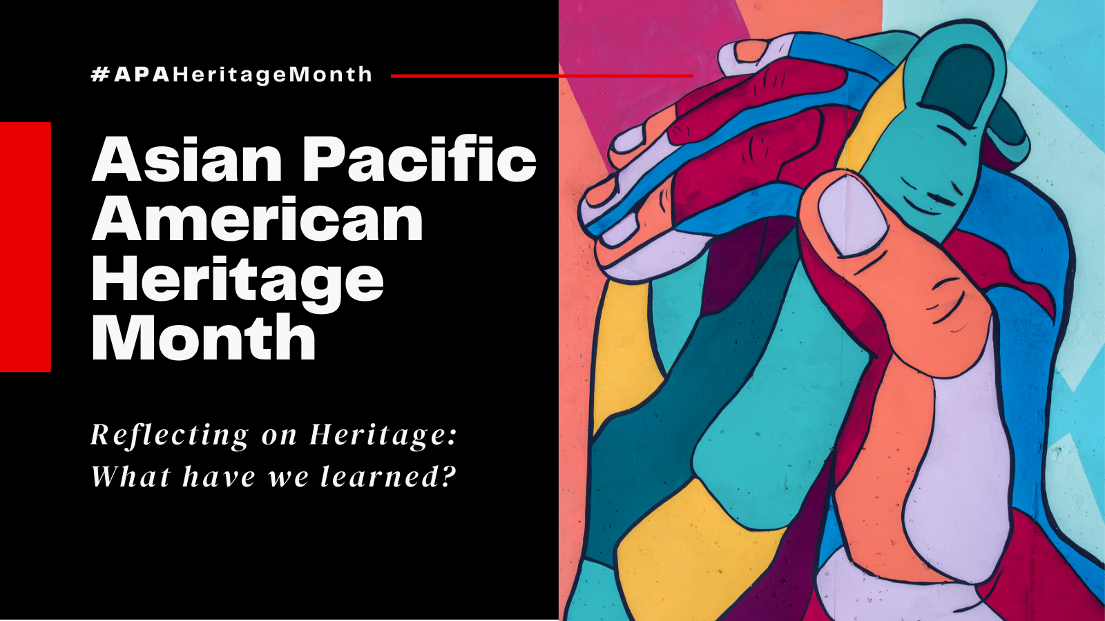 Asian Pacific Heritage Month: Reflecting on Heritage, What have we learned?