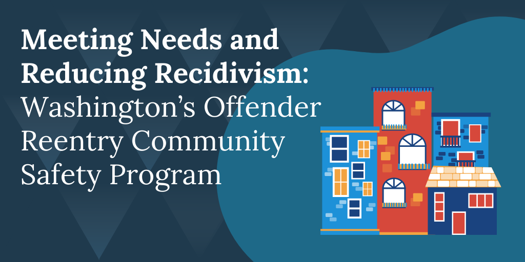 Meeting Needs and Reducing Recidivism: Washington's Offender Reentry Community Safety Program