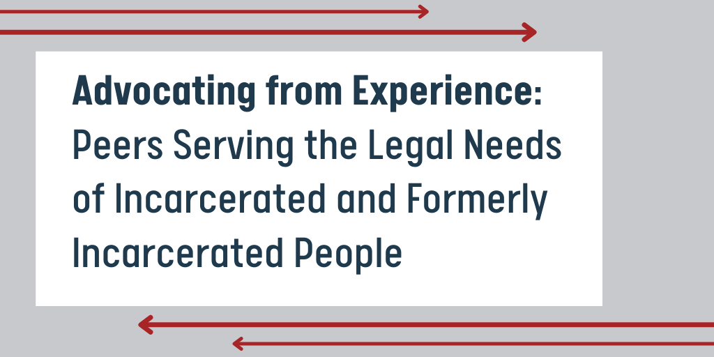 Advocating from Experience: Peers Serving the Legal Needs of Incarcerated and Formerly Incarcerated People