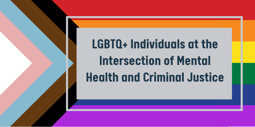LGBTQ+ Individuals at the Intersection of Mental Health and Criminal Justice